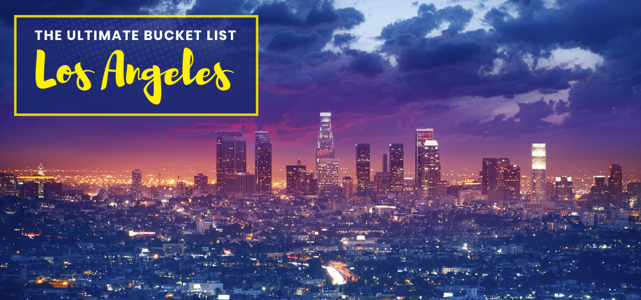 Top Reasons Why Los Angeles Must be in your Bucket List